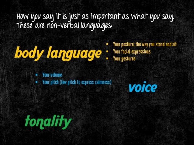 How gov sag it is just as important as what gov sag.  These are non-verbal languages:   I Your posture;  the way you stand...