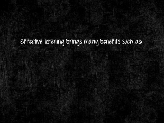 effective listening brings marrg benefits such as:   = l7lncreasing trust,  credibilitg and cooperation = —l7sal/ lng time...