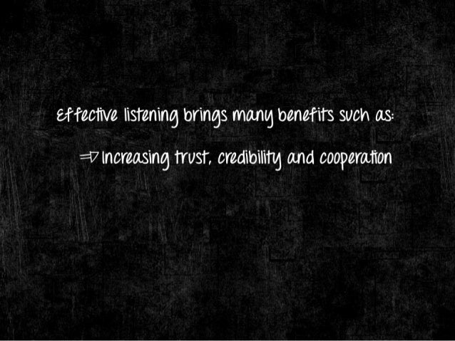 effective listening brings mang benefits such as:   = l7lncreasing trust,  credibilitg and cooperation = —l7sal/ lng time ...