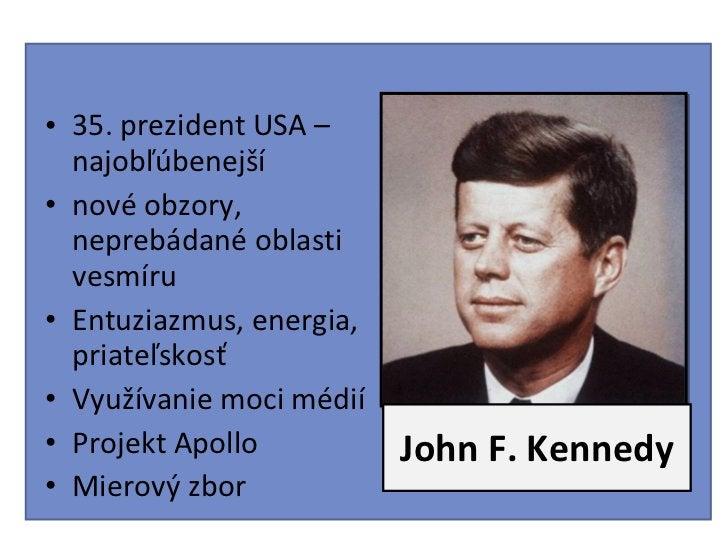 John F. Kennedy <ul><li>35. prezident USA – najobľúbenejší </li></ul><ul><li>nové obzory, neprebádané oblasti vesmíru </li...