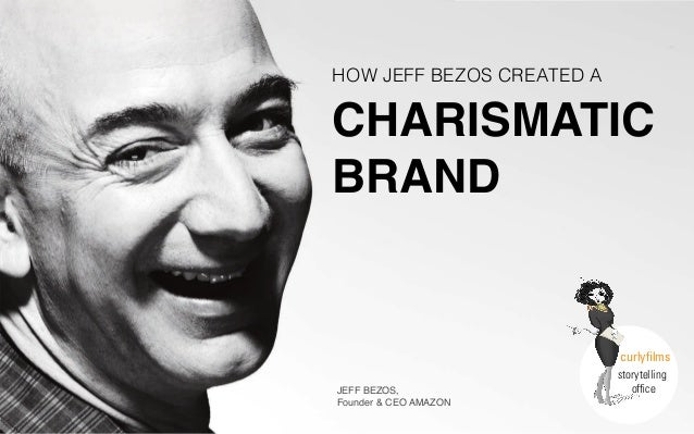 curlyfilms storytelling office HOW JEFF BEZOS CREATED A JEFF BEZOS, Founder & CEO AMAZON CHARISMATIC BRAND