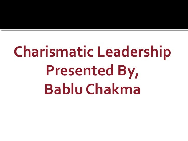 Charismatic Leadership Presented By, Bablu Chakma