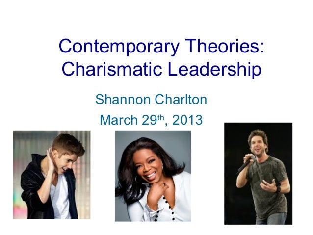 Contemporary Theories:Charismatic Leadership   Shannon Charlton   March 29th, 2013