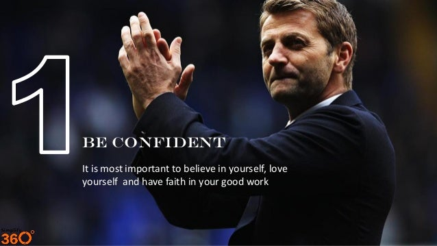 Be Confident It is most important to believe in yourself, love yourself and have faith in your good work