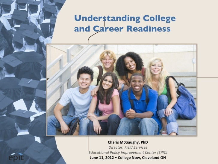Understanding Collegeand Career Readiness              Charis McGaughy, PhD              Director, Field Services   Educat...