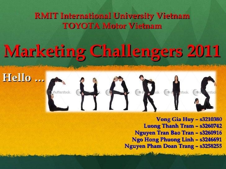 RMIT International University Vietnam TOYOTA Motor Vietnam Marketing Challengers 2011 Vong Gia Huy – s3210380 Luong Thanh ...