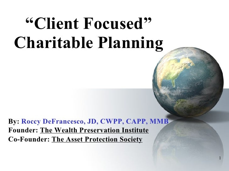 """"""" Client Focused"""" Charitable Planning By:   Roccy DeFrancesco, JD, CWPP, CAPP, MMB Founder:  The Wealth Preservation Insti..."""