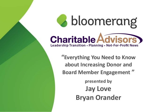 """""""Everything You Need to Know about Increasing Donor andBoard Member Engagement """"        presented by        Jay Love     B..."""