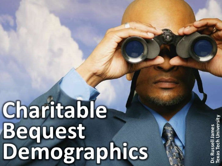 Charitable Bequest Demographics<br />Dr. Russell James<br />Texas Tech University<br />