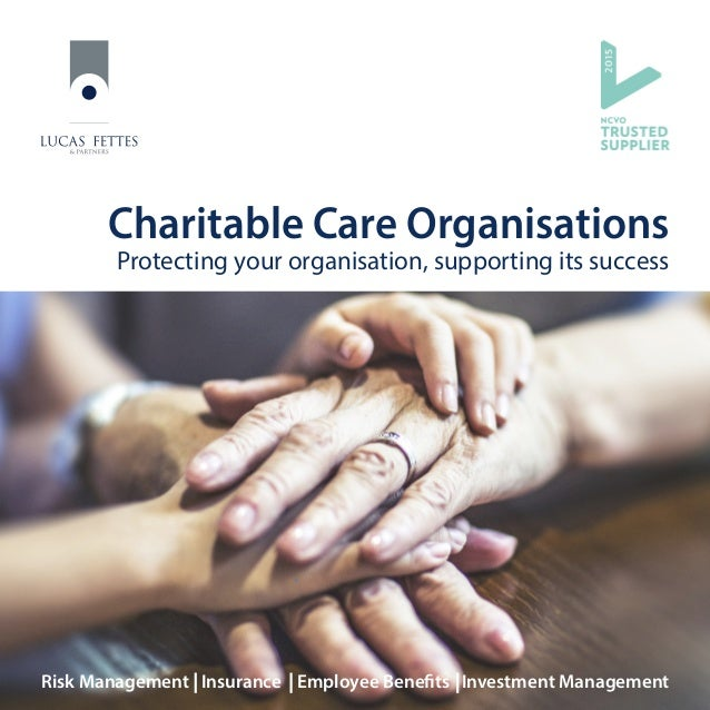 Charitable Care Organisations Protecting your organisation, supporting its success Risk Management Insurance Employee Bene...