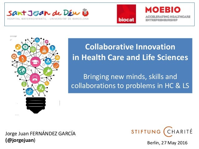 Collaborative Innovation in Health Care and Life Sciences Bringing new minds, skills and collaborations to problems in HC ...