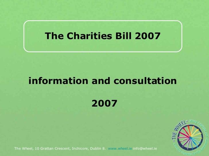The Charities Bill 2007 information and consultation 2007 The Wheel, 10 Grattan Crescent, Inchicore, Dublin 8.  www.wheel....