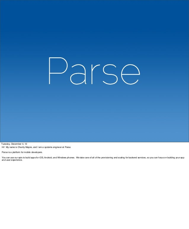 Tuesday, December 4, 12Hi! My name is Charity Majors, and I am a systems engineer at Parse.Parse is a platform for mobile ...