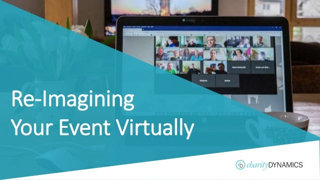 ©2019 Charity Dynamics – Confidential & Proprietary Re-Imagining Your Event Virtually