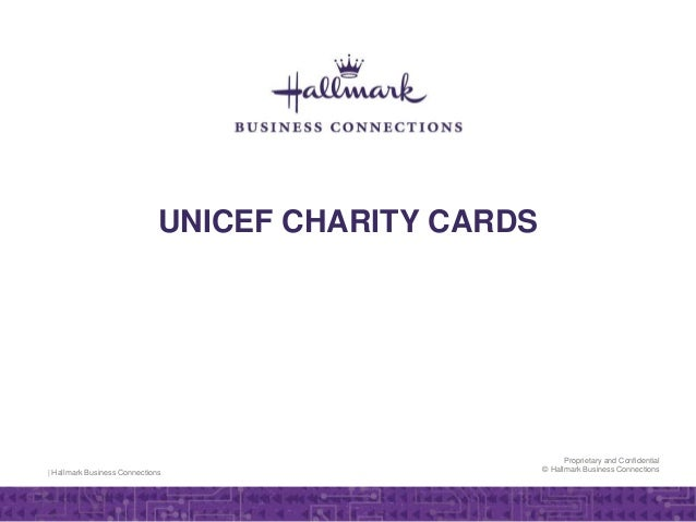 | Hallmark Business Connections Proprietary and Confidential © Hallmark Business Connections UNICEF CHARITY CARDS
