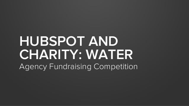 HUBSPOT AND CHARITY: WATER  Agency Fundraising Competition