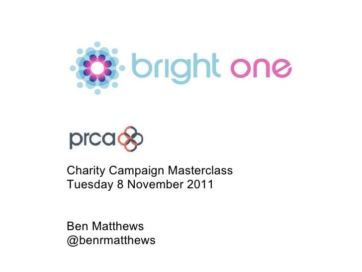 Charity Campaign Masterclass Tuesday 8 November 2011 Ben Matthews @benrmatthews