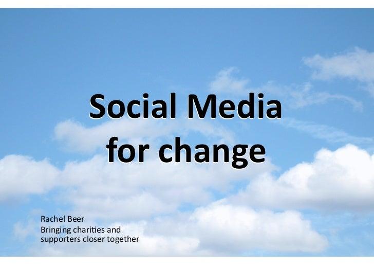 SocialMedia              forchange RachelBeer Bringingchari-esand supportersclosertogether