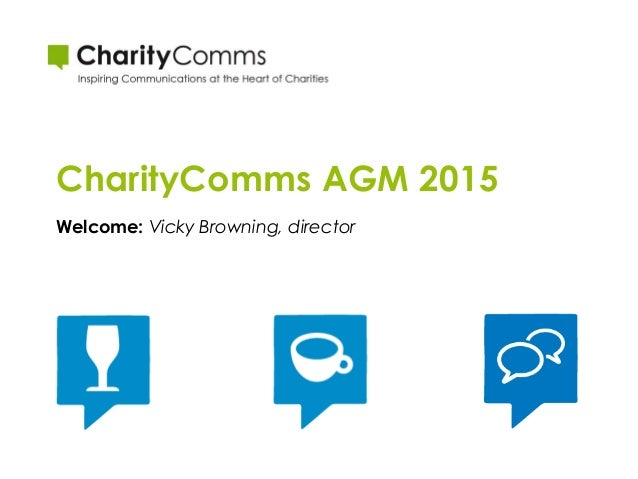 CharityComms AGM 2015 Welcome: Vicky Browning, director