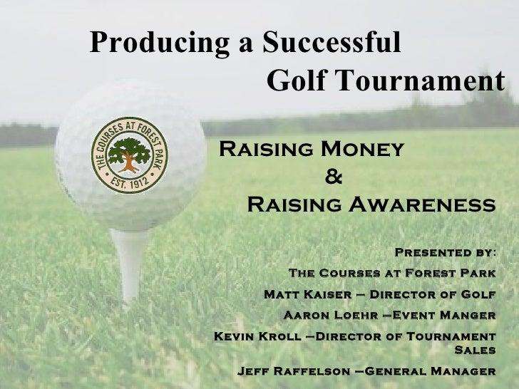Producing a Successful            Golf Tournament        Raising Money                &          Raising Awareness        ...