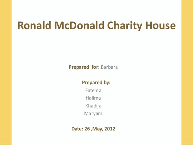 Ronald McDonald Charity House         Prepared for: Barbara              Prepared by:               Fatema               H...