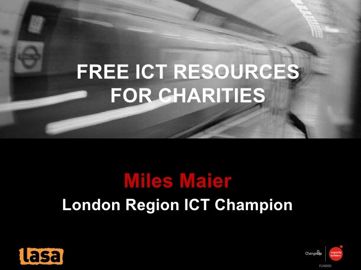 Miles Maier London Region ICT Champion FREE ICT RESOURCES FOR CHARITIES