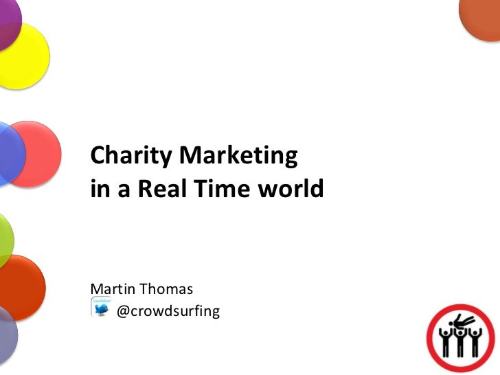 Charity Marketing  in a Real Time world Martin Thomas @crowdsurfing