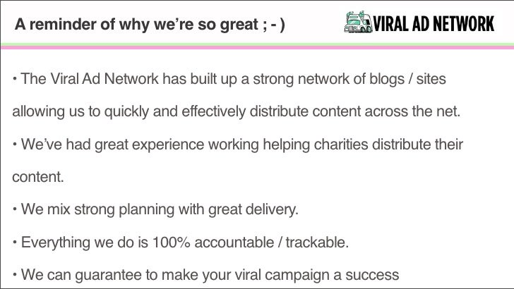 A reminder of why we're so great ; - )   • The Viral Ad Network has built up a strong network of blogs / sites  allowing u...