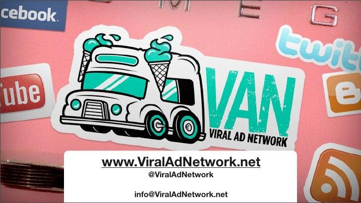 www.ViralAdNetwork.net        @ViralAdNetwork      info@ViralAdNetwork.net