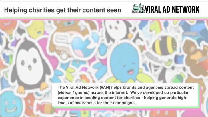 Helping charities get their content seen                       The Viral Ad Network (VAN) helps brands and agencies spread...
