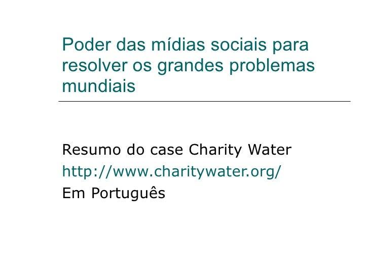 Poder das mídias sociais para resolver os grandes problemas mundiais  Resumo do case Charity Water  http://www.charitywate...