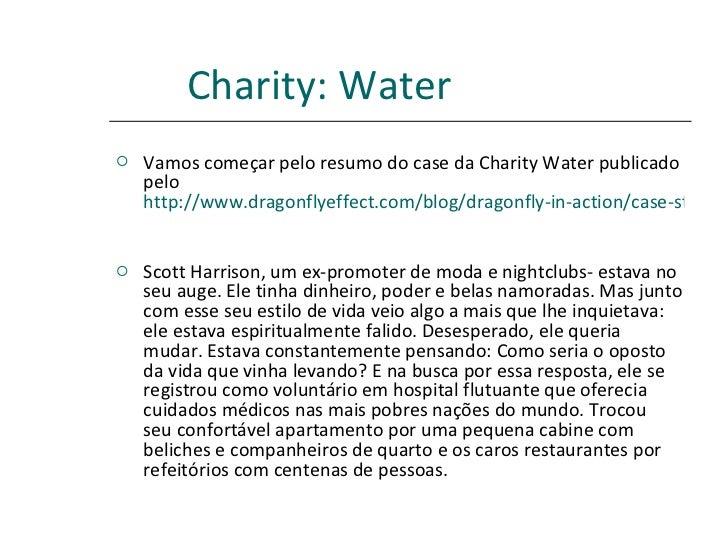 Charity: Water   <ul><li>Vamos começar pelo resumo do case da Charity Water publicado pelo  http://www.dragonflyeffect.com...