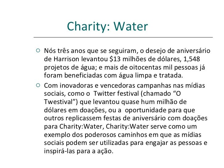 Charity: Water   <ul><li>Nós três anos que se seguiram, o desejo de aniversário de Harrison levantou $13 milhões de dólare...