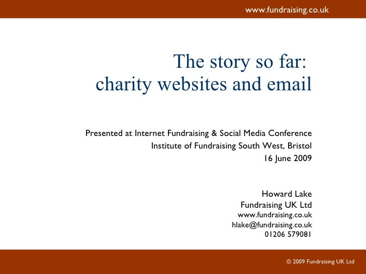 The story so far:  charity websites and email Presented at Internet Fundraising & Social Media Conference Institute of Fun...
