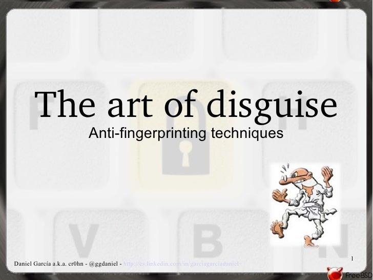 Theartofdisguise                            Anti-fingerprinting techniques                                             ...