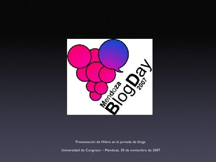 Presentación de Hilera en la jornada de blogs.  Universidad de Congreso – Mendoza, 30 de noviembre de 2007