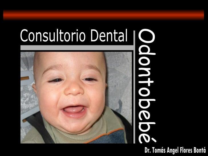 Consultorio Dental Odontobebé Dr. Tomás Angel Flores Bontá