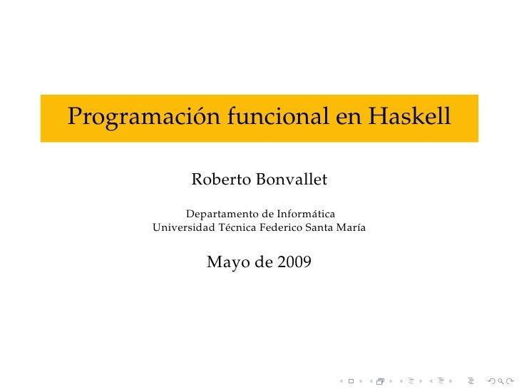 ´ Programacion funcional en Haskell                Roberto Bonvallet              Departamento de Inform´ tica            ...