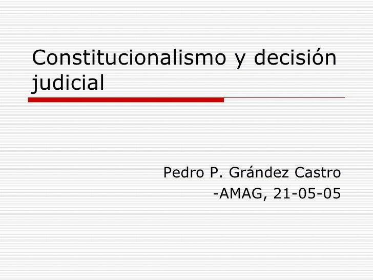 Constitucionalismo y decisión judicial Pedro P. Grández Castro -AMAG, 21-05-05