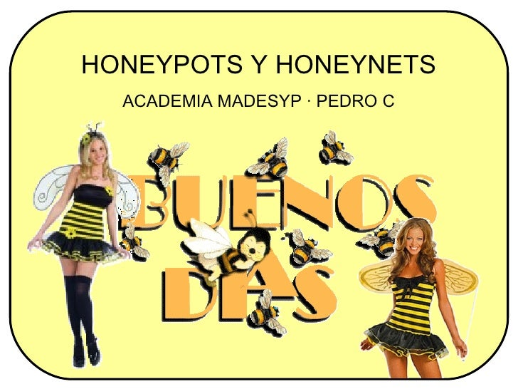 HONEYPOTS Y HONEYNETS  ACADEMIA MADESYP · PEDRO C