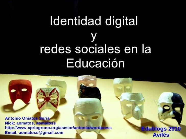 Identidad digital  y  redes sociales en la Educación Antonio Omatos Soria Nick: aomatos, aomatoss http://www.cprlogrono.or...