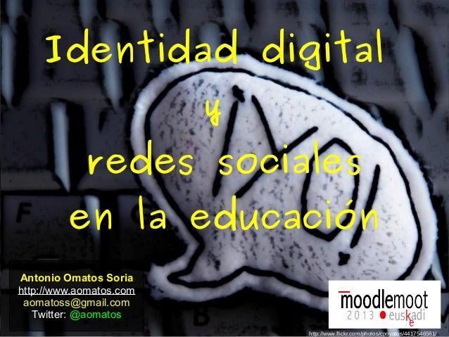 Antonio Omatos Soriahttp://www.aomatos.comaomatoss@gmail.comTwitter: @aomatosIdentidad digitalIdentidad digitalyyredes soc...