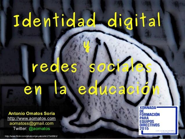 Antonio Omatos Soria http://www.aomatos.com aomatoss@gmail.com Twitter: @aomatos Identidad digitalIdentidad digital yy red...