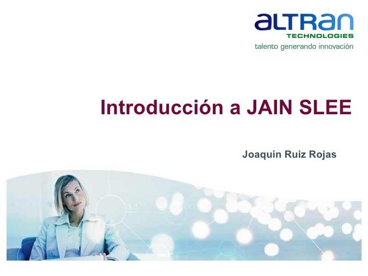 Joaquín Ruiz Rojas Introducción a JAIN SLEE