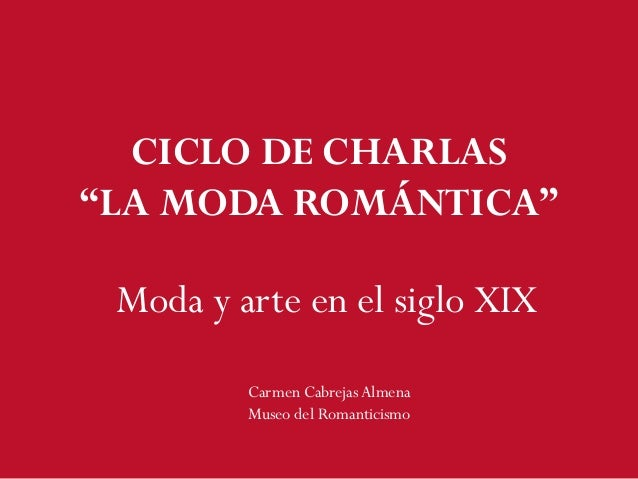 """Moda y arte en el siglo XIX Carmen CabrejasAlmena Museo del Romanticismo CICLO DE CHARLAS """"LA MODA ROMÁNTICA"""""""