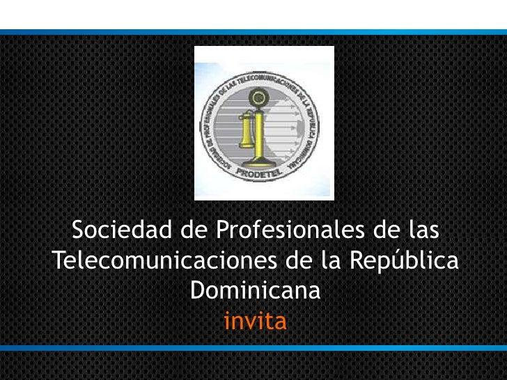 Sociedad de Profesionales de lasTelecomunicaciones de la República            Dominicana               invita