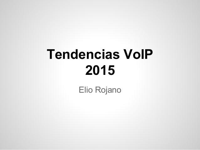 Tendencias VoIP 2015 Elio Rojano