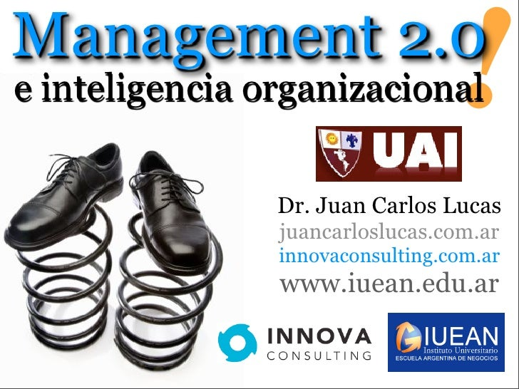 Management 2.0 e inteligencia organizacional    !                 Dr. Juan Carlos Lucas                 juancarloslucas.co...