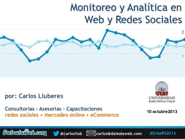 Monitoreo y Analítica en Web y Redes Sociales por: Carlos Lluberes Consultorías – Asesorías - Capacitaciones redes sociale...