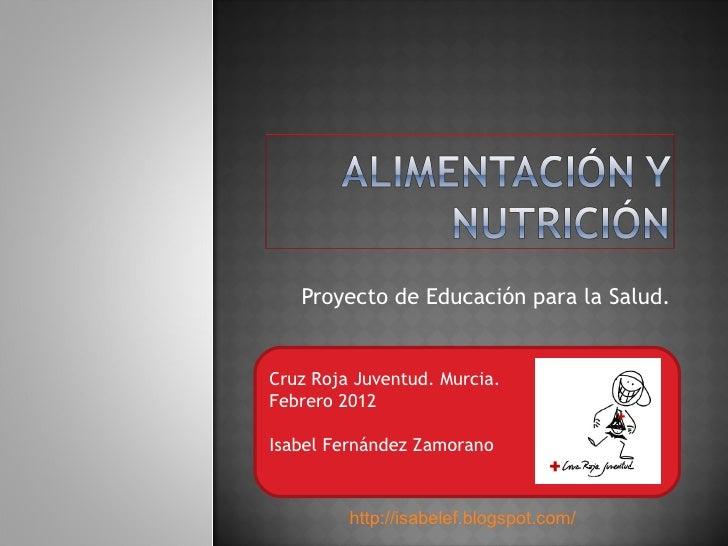 Proyecto de Educación para la Salud.Cruz Roja Juventud. Murcia.Febrero 2012Isabel Fernández Zamorano         http://isabel...